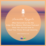 Annette Discusses Techniques to Heal Your Home on the Edge Wise Women Wellness Podcast